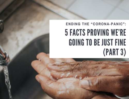 "Ending The ""Corona-Panic"": 5 Facts Proving We're Going To Be Just Fine (Part 3)"