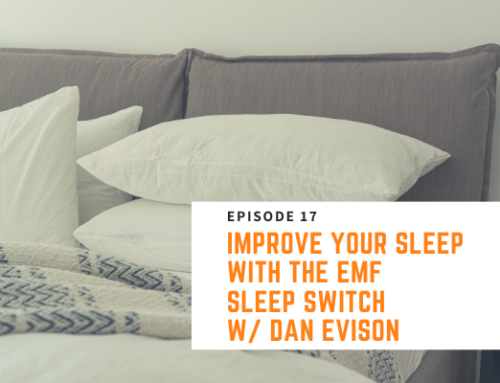 017 // Dan Evison – Improve Your Sleep With The EMF Sleep Switch