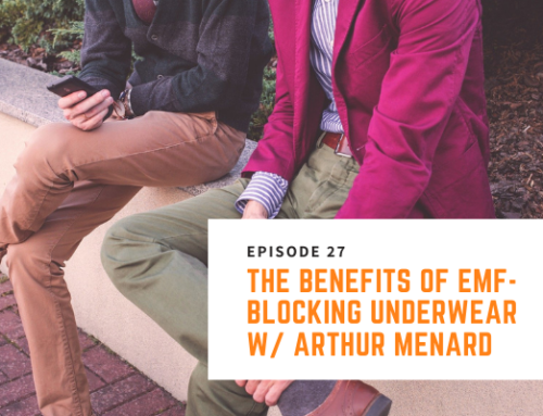 027 // Arthur Menard – The Benefits of EMF-Blocking Underwear
