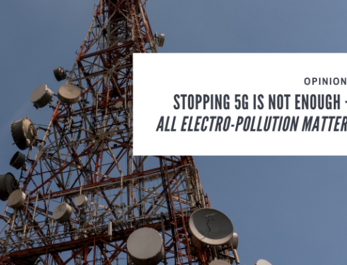Opinion: Stopping 5G Is Not Enough — All Electro-Pollution Matters